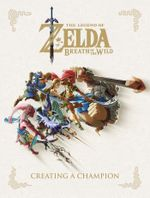Couverture The Legend of Zelda: Breath of the Wild - Creating a Champion
