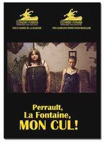 Affiche Perrault, La Fontaine, Mon Cul !