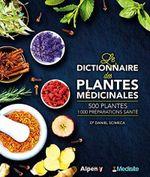 Couverture Le dictionnaire des plantes médicinales - 500 plantes, 1000 préparations santé