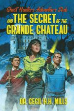 Couverture Ghost Hunters Adventure Club and the Secret of the Grande Chateau