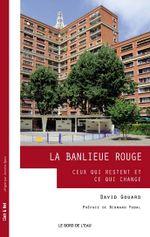 Couverture La banlieue rouge : ceux qui restent et ce qui change