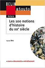 Couverture Les 100 notions d'histoire du XIXème siècle