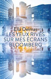 Couverture Les yeux rivés sur mes écrans Bloomberg