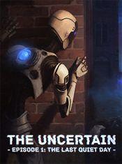 Jaquette The Uncertain: Episode 1 - The Last Quiet Day