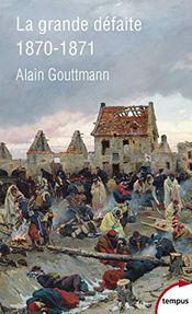 Couverture La grande défaite 1870-1871