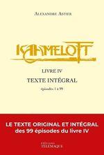 Couverture Kaamelott : Livre IV - Texte intégral
