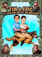 Affiche Tim & Eric, le film qui valait un milliard