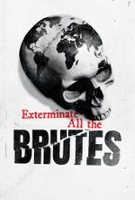 Affiche Exterminate All the Brutes
