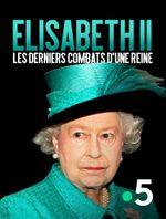 Affiche Elisabeth II : les derniers combats d'une reine