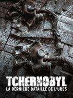 Affiche Tchernobyl, la dernière bataille de l'URSS