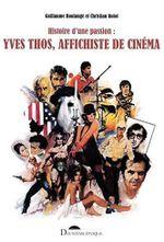 Couverture Histoire d'une passion : Yves Thos, affichiste de cinéma