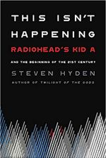 "Couverture This Isn't Happening: Radiohead's ""Kid A"" and the Beginning of the 21st Century"