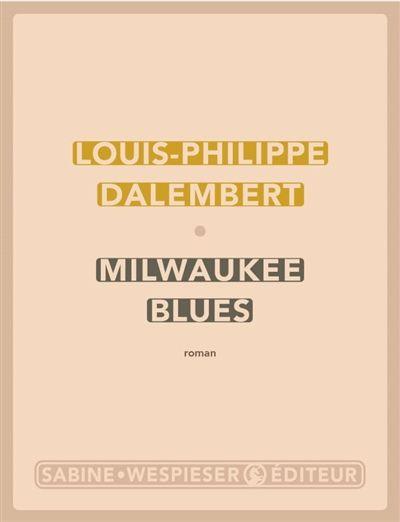 Milwaukee Blues - Louis-Philippe Dalembert - SensCritique
