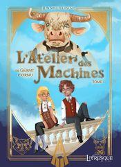 Couverture L'Atelier des Machines, tome 1 : Le Géant Cornu
