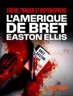 Affiche Tueur, trader et psychopathe - L'Amérique de Bret Easton Ellis